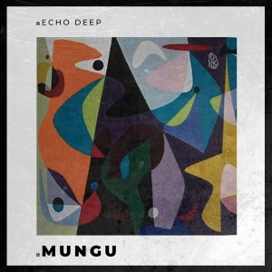 Echo Deep – Mungu (Original Mix)