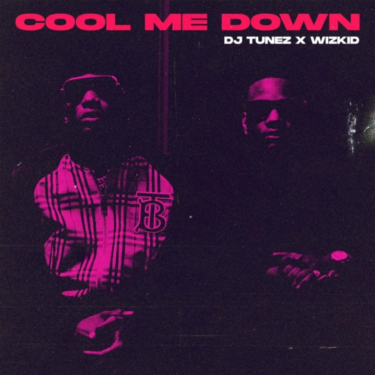 DJ Tunez – Cool Me Down ft Wizkid