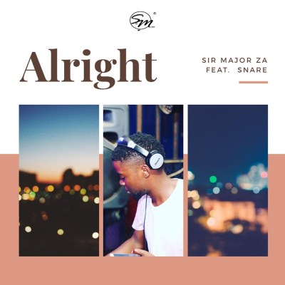Sir Major ZA – Alright ft. Snare