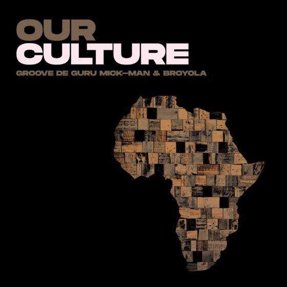 Groove De Guru – Our Culture Ft. Mick-Man & Broyola