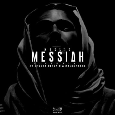 Njelic – Messiah Ft. De Mthuda, Ntokzin & MalumNator
