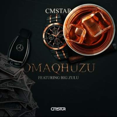 Cmstar ft Big Zulu – Omaqhuzu
