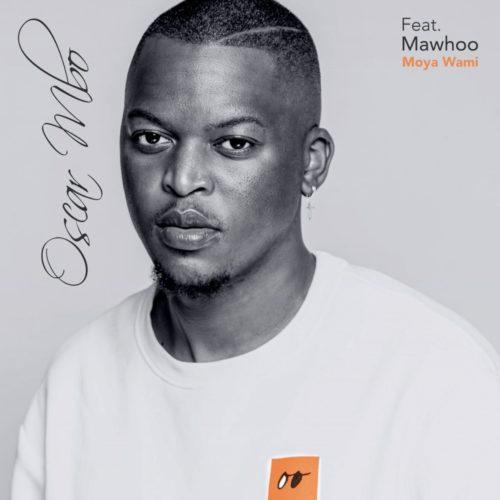 Oscar Mbo - Moya Wami ft. Mawhoo